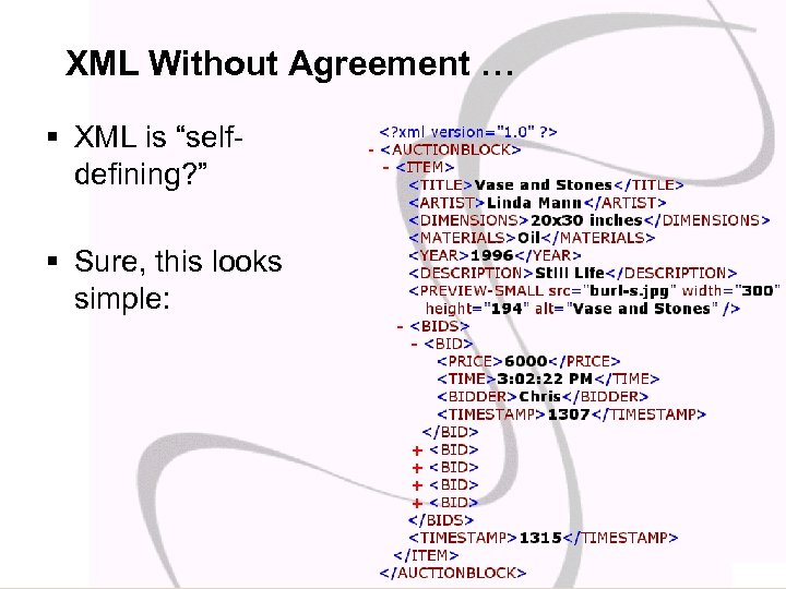 "XML Without Agreement … § XML is ""selfdefining? "" § Sure, this looks simple:"