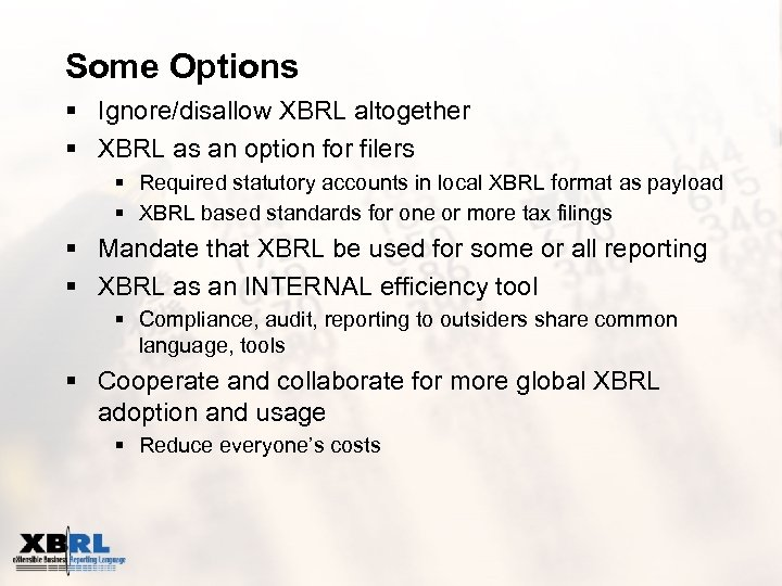 Some Options § Ignore/disallow XBRL altogether § XBRL as an option for filers §