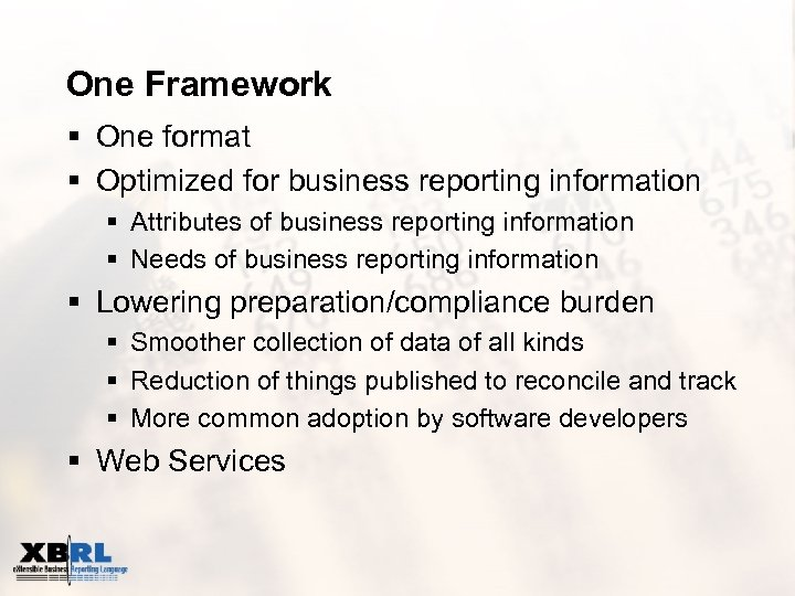 One Framework § One format § Optimized for business reporting information § Attributes of