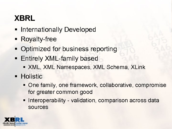 XBRL § § Internationally Developed Royalty-free Optimized for business reporting Entirely XML-family based §
