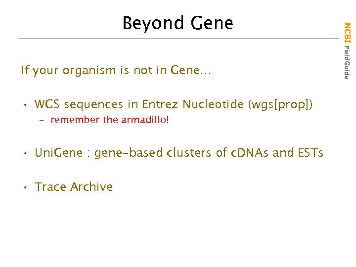 If your organism is not in Gene… • WGS sequences in Entrez Nucleotide (wgs[prop])
