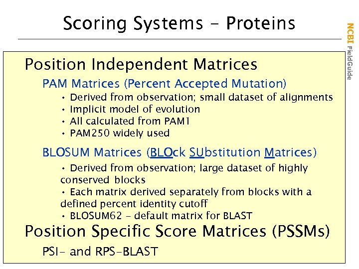 Position Independent Matrices PAM Matrices (Percent Accepted Mutation) • • Derived from observation; small