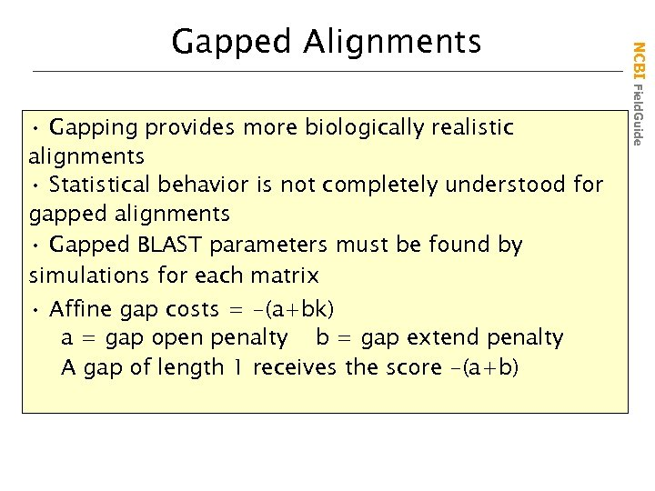 • Gapping provides more biologically realistic alignments • Statistical behavior is not completely