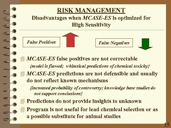 RISK MANAGEMENT Disadvantages when MCASE-ES is optimized for High Sensitivity False Positives False Negatives
