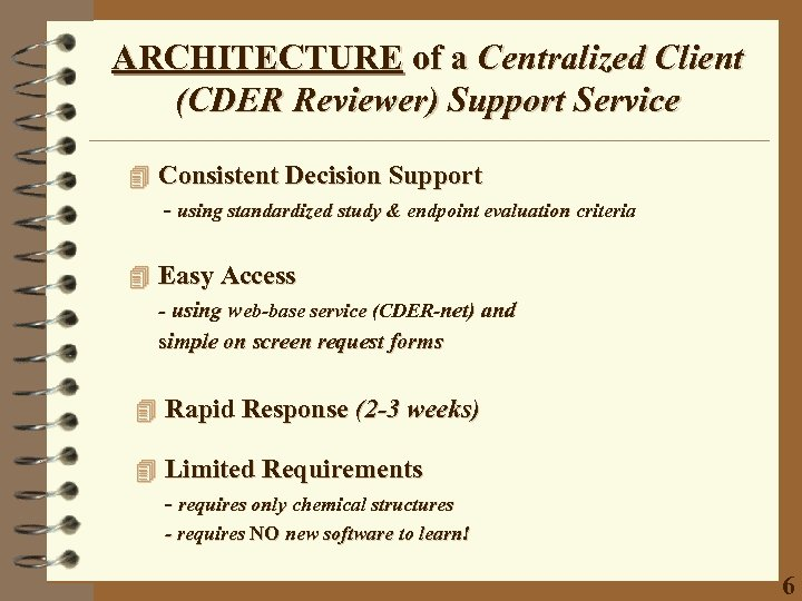 ARCHITECTURE of a Centralized Client (CDER Reviewer) Support Service 4 Consistent Decision Support -