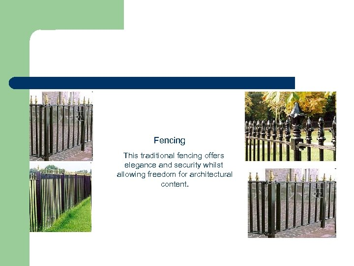 Fencing This traditional fencing offers elegance and security whilst allowing freedom for architectural content.