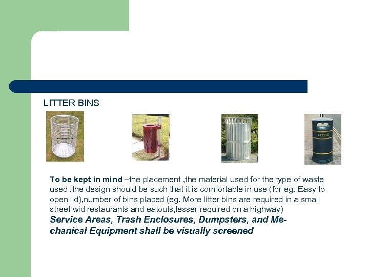LITTER BINS To be kept in mind –the placement , the material used for