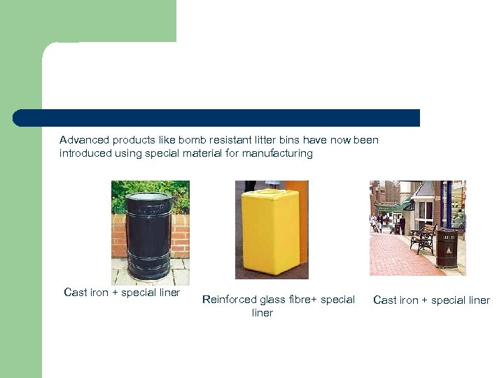 Advanced products like bomb resistant litter bins have now been introduced using special material