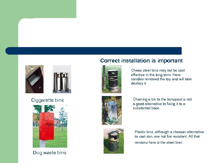 Correct installation is important Cheap steel bins may not be cost effective in the
