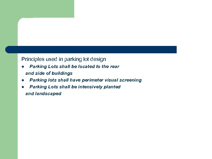 Principles used in parking lot design Parking Lots shall be located to the rear