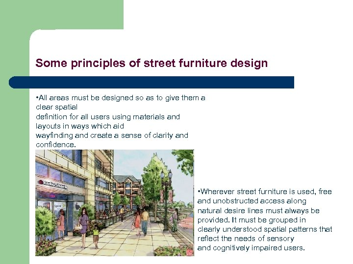 Some principles of street furniture design • All areas must be designed so as