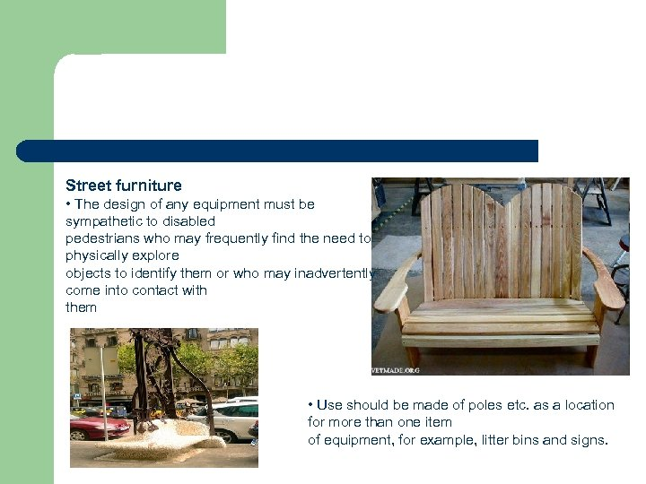 Street furniture • The design of any equipment must be sympathetic to disabled pedestrians