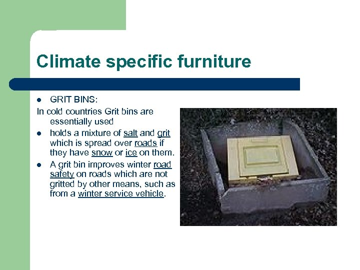 Climate specific furniture GRIT BINS: In cold countries Grit bins are essentially used l