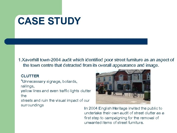CASE STUDY 1. Xaverhill town-2004 audit which identified poor street furniture as an aspect