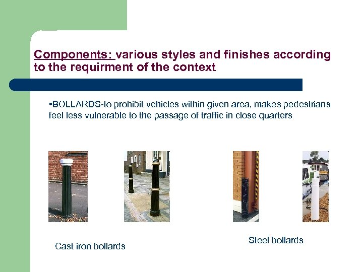 Components: various styles and finishes according to the requirment of the context • BOLLARDS-to