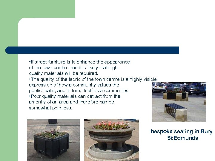• If street furniture is to enhance the appearance of the town centre