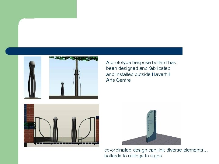 A prototype bespoke bollard has been designed and fabricated and installed outside Haverhill Arts