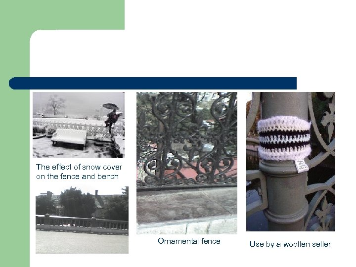The effect of snow cover on the fence and bench Ornamental fence Use by
