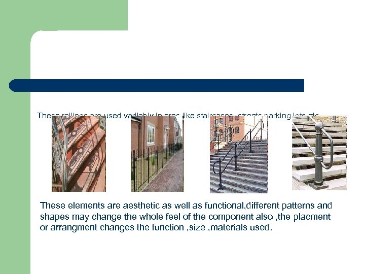 These railings are used varilably in ares like staircases , streets, parking lots etc