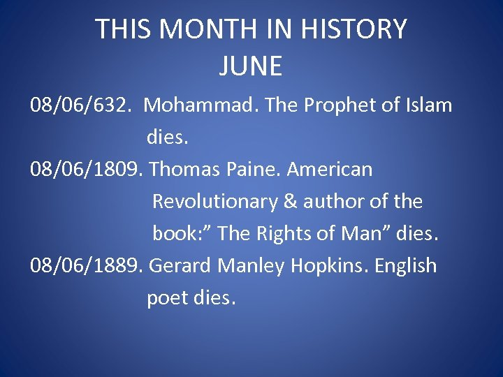 THIS MONTH IN HISTORY JUNE 08/06/632. Mohammad. The Prophet of Islam dies. 08/06/1809. Thomas