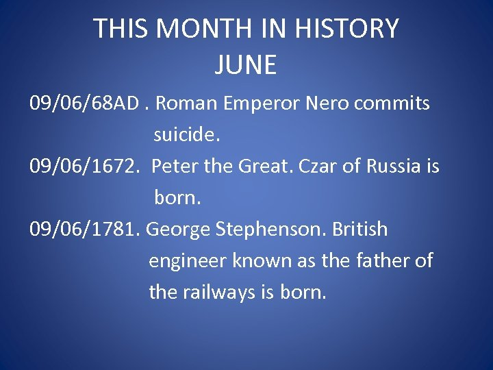 THIS MONTH IN HISTORY JUNE 09/06/68 AD. Roman Emperor Nero commits suicide. 09/06/1672. Peter