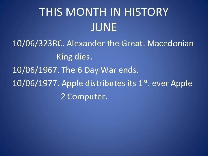 THIS MONTH IN HISTORY JUNE 10/06/323 BC. Alexander the Great. Macedonian King dies. 10/06/1967.