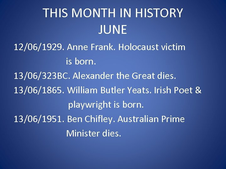 THIS MONTH IN HISTORY JUNE 12/06/1929. Anne Frank. Holocaust victim is born. 13/06/323 BC.