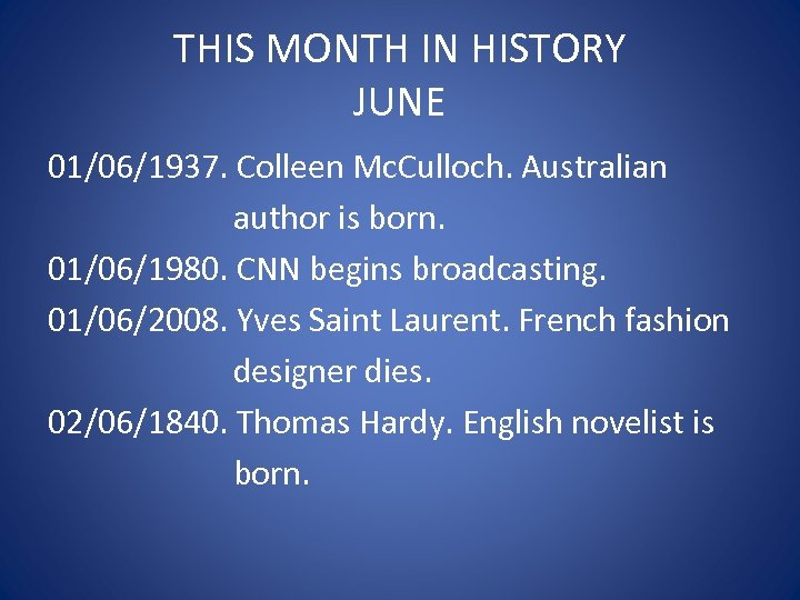 THIS MONTH IN HISTORY JUNE 01/06/1937. Colleen Mc. Culloch. Australian author is born. 01/06/1980.