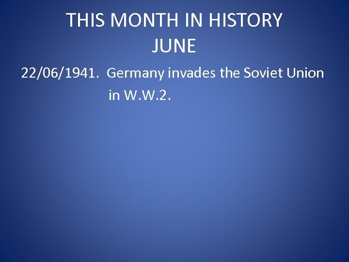 THIS MONTH IN HISTORY JUNE 22/06/1941. Germany invades the Soviet Union in W. W.