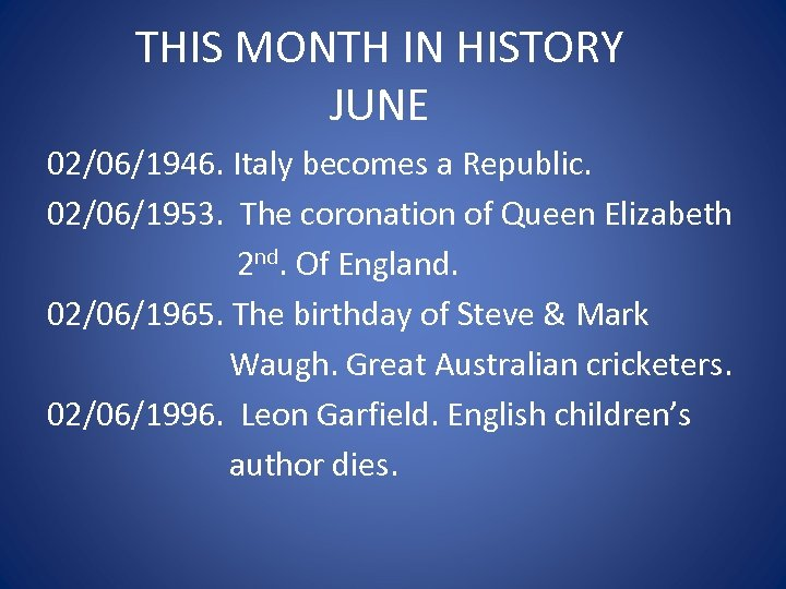 THIS MONTH IN HISTORY JUNE 02/06/1946. Italy becomes a Republic. 02/06/1953. The coronation of
