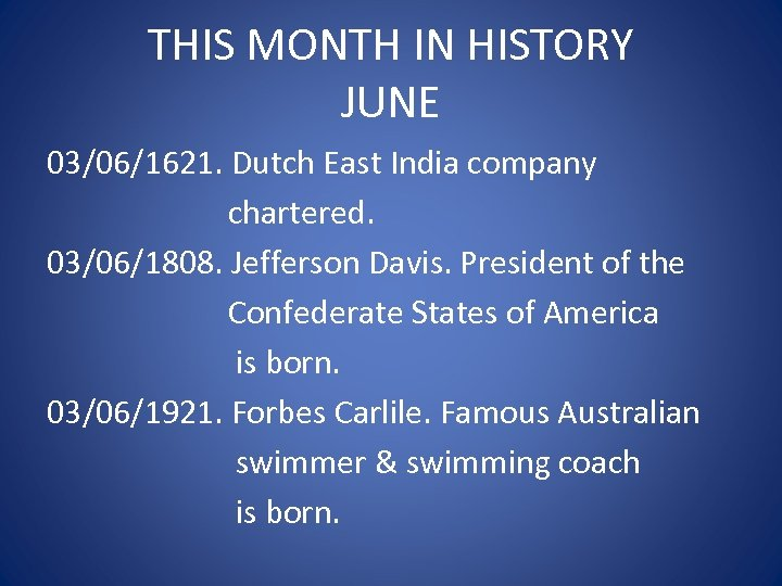 THIS MONTH IN HISTORY JUNE 03/06/1621. Dutch East India company chartered. 03/06/1808. Jefferson Davis.