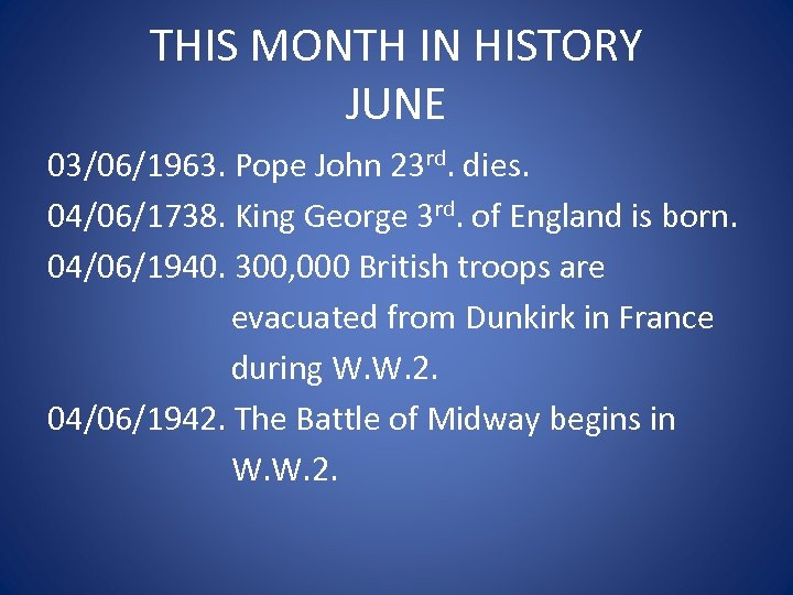 THIS MONTH IN HISTORY JUNE 03/06/1963. Pope John 23 rd. dies. 04/06/1738. King George
