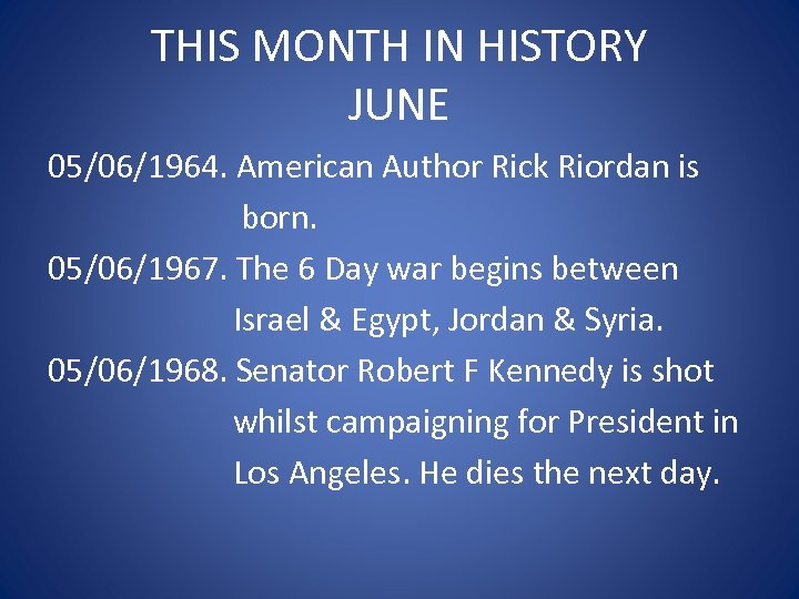 THIS MONTH IN HISTORY JUNE 05/06/1964. American Author Rick Riordan is born. 05/06/1967. The