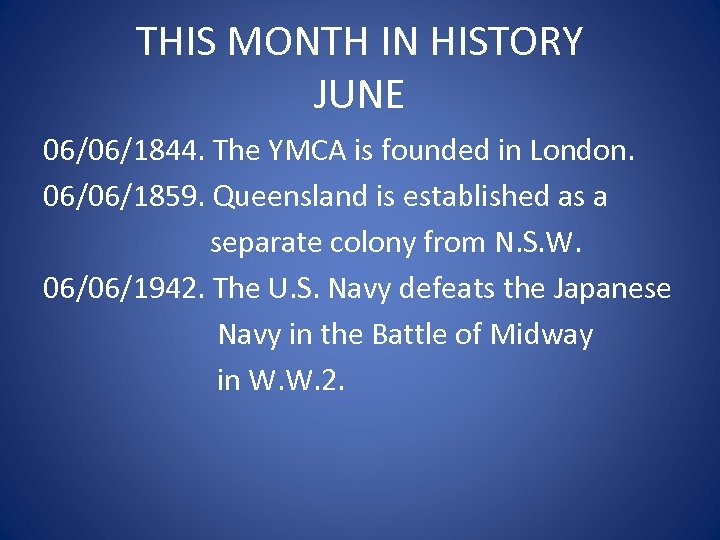 THIS MONTH IN HISTORY JUNE 06/06/1844. The YMCA is founded in London. 06/06/1859. Queensland