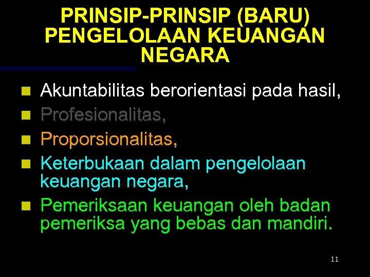 PRINSIP-PRINSIP (BARU) PENGELOLAAN KEUANGAN NEGARA n n n Akuntabilitas berorientasi pada hasil, Profesionalitas, Proporsionalitas,