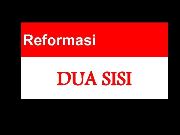 Reformasi DUA SISI