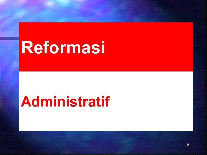 Reformasi Administratif 16