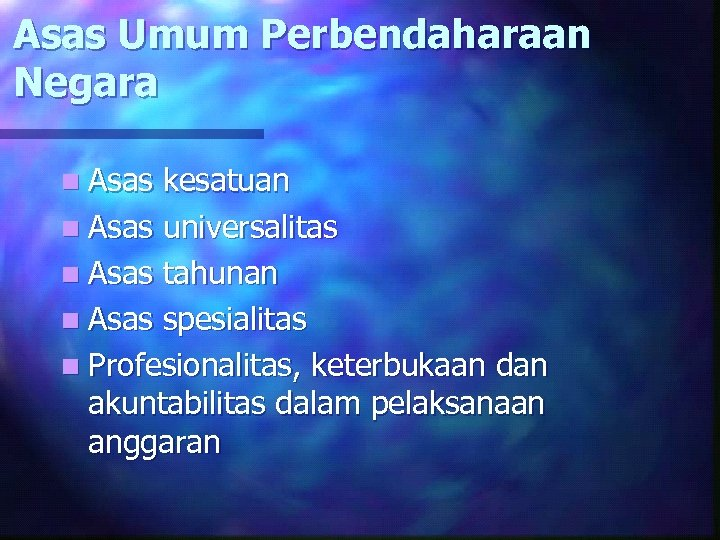 Asas Umum Perbendaharaan Negara n Asas kesatuan n Asas universalitas n Asas tahunan n