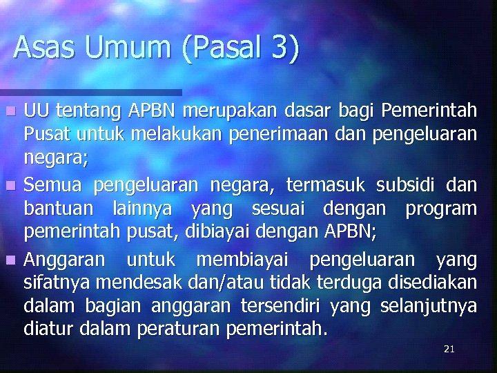 Asas Umum (Pasal 3) UU tentang APBN merupakan dasar bagi Pemerintah Pusat untuk melakukan