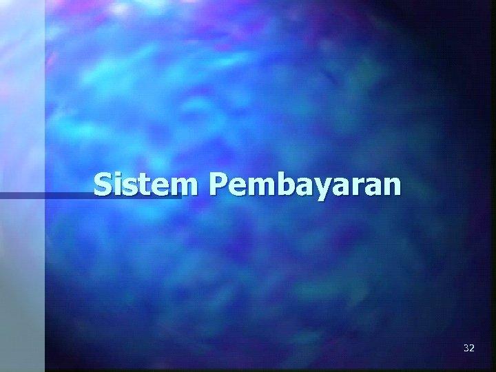 Sistem Pembayaran 32