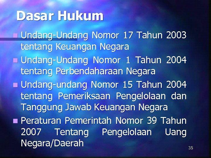 Dasar Hukum n Undang-Undang Nomor 17 Tahun 2003 tentang Keuangan Negara n Undang-Undang Nomor