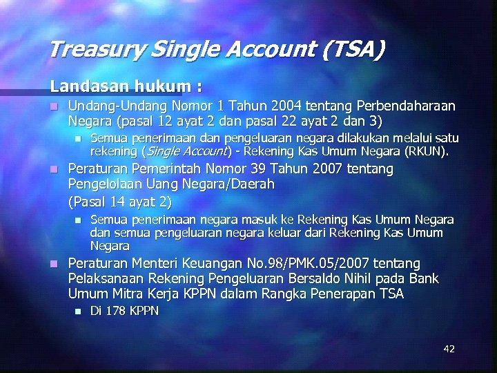 Treasury Single Account (TSA) Landasan hukum : n Undang-Undang Nomor 1 Tahun 2004 tentang