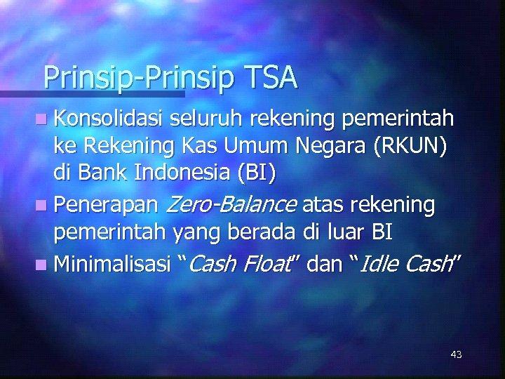 Prinsip-Prinsip TSA n Konsolidasi seluruh rekening pemerintah ke Rekening Kas Umum Negara (RKUN) di