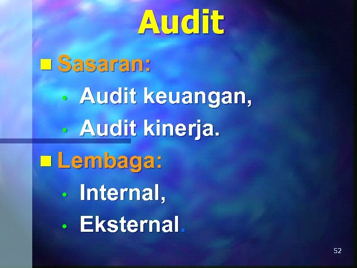 Audit n Sasaran: Audit keuangan, • Audit kinerja. n Lembaga: • Internal, • Eksternal.