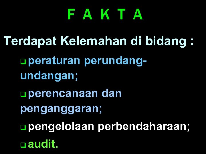 F A K T A Terdapat Kelemahan di bidang : peraturan perundangan; q perencanaan