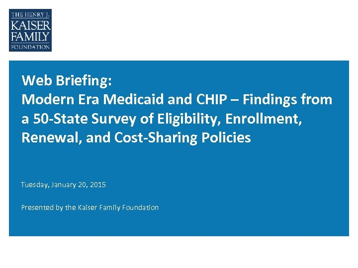 Web Briefing: Modern Era Medicaid and CHIP – Findings from a 50 -State Survey