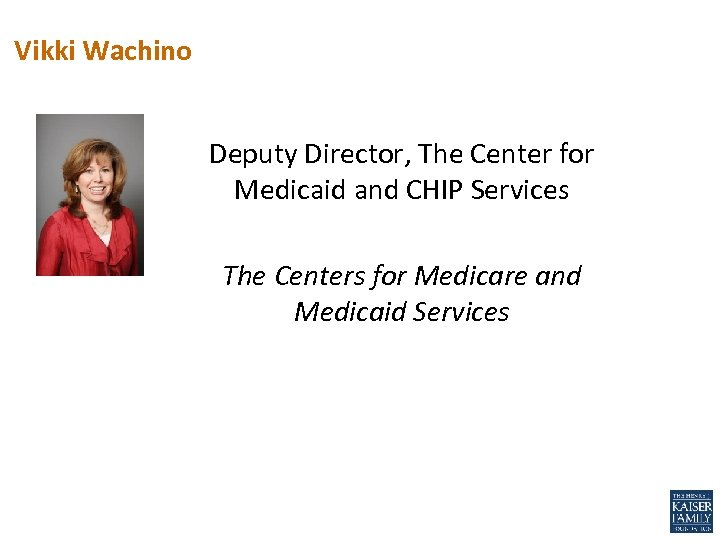 Vikki Wachino Deputy Director, The Center for Medicaid and CHIP Services The Centers for