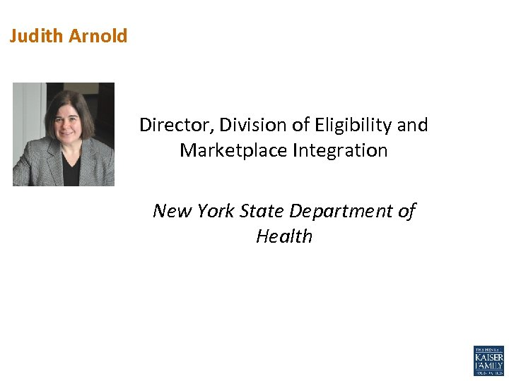 Judith Arnold Director, Division of Eligibility and Marketplace Integration New York State Department of
