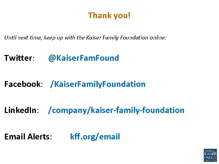 Thank you! Until next time, keep up with the Kaiser Family Foundation online: Twitter: