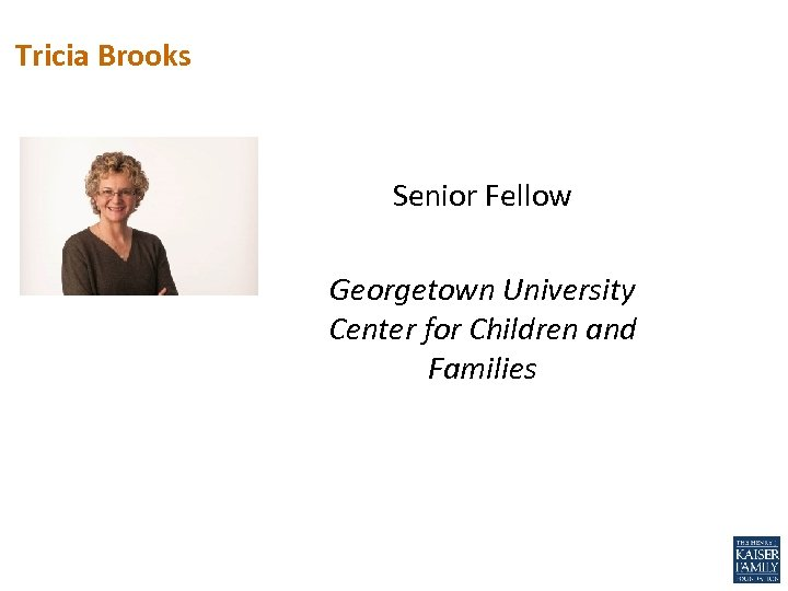 Tricia Brooks Senior Fellow Georgetown University Center for Children and Families